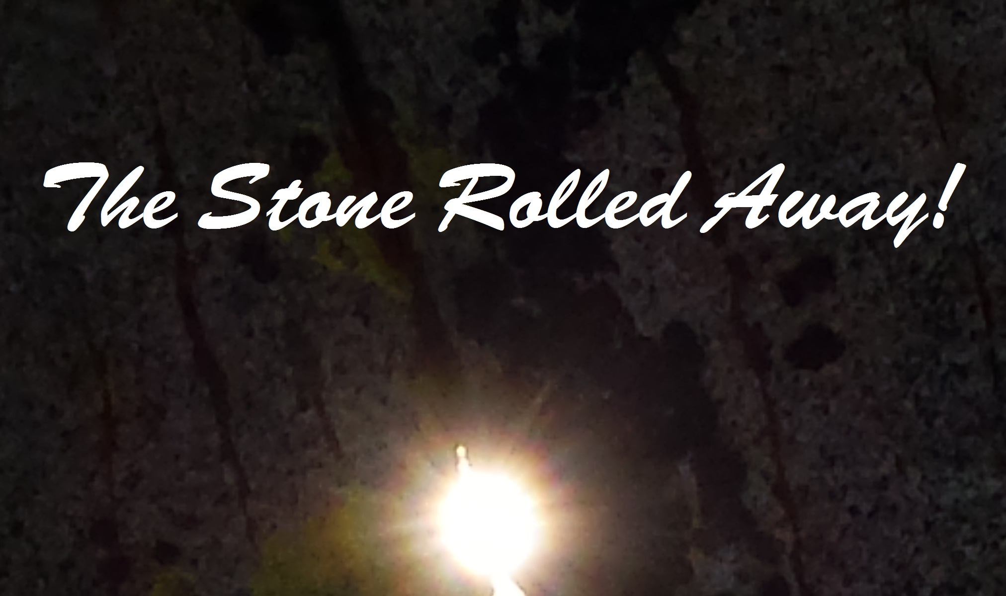The Stone Rolled Away!  JESUS is Alive!